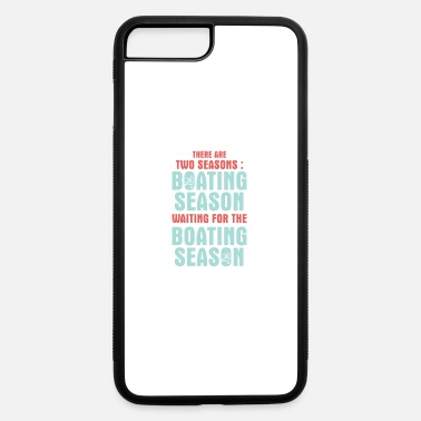 Seasonal there are two seasons boating season waiting for - iPhone 7 & 8 Plus Case