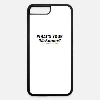 Nickname What's Your Nickname - iPhone 7 & 8 Plus Case