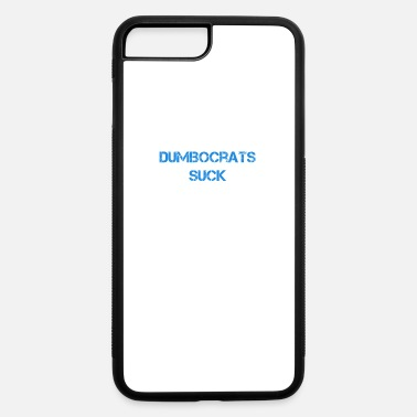 Democrats Suck Dumbocrats Suck - iPhone 7 & 8 Plus Case