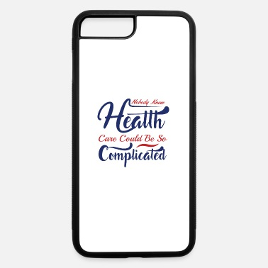 Pro NOBODY KNEW HEATTH CARE COULD BE SO ... - iPhone 7 & 8 Plus Case