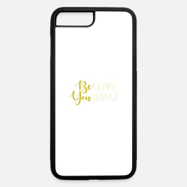 Yourself Believe in Yourself - Be Yourself - iPhone 7 & 8 Plus Case