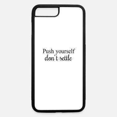 Self-confidence Push yourself don't settle - iPhone 7 & 8 Plus Case