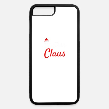 Claus Brother Claus Mama Claus Daddy Claus Baby Claus - iPhone 7 & 8 Plus Case