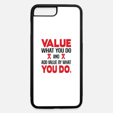 What You Do Value what you do and add value by what you do - iPhone 7 & 8 Plus Case