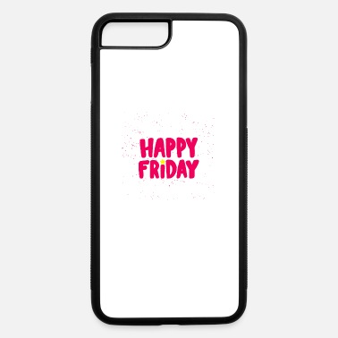 Happy Happy Friday Happy Happy Friday - iPhone 7 & 8 Plus Case