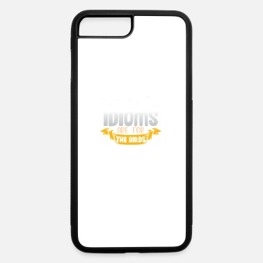 Idiom Idioms are for the birds - iPhone 7 & 8 Plus Case