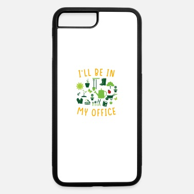 Funny Gardening I'll Be In My Office Garden Funny Gardening - iPhone 7 & 8 Plus Case