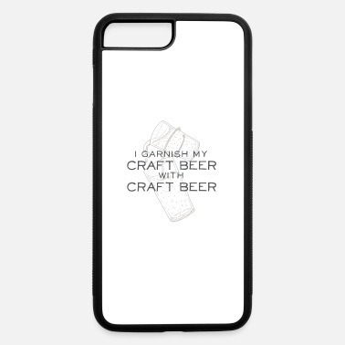 Garnish I Garnish my Craft Beer with Craft Beer - iPhone 7 & 8 Plus Case