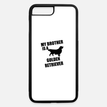Golden My Brother Is A Golden Retriever - iPhone 7 & 8 Plus Case