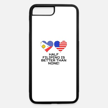 Half Filipino Is Better Than None - iPhone 7 & 8 Plus Case