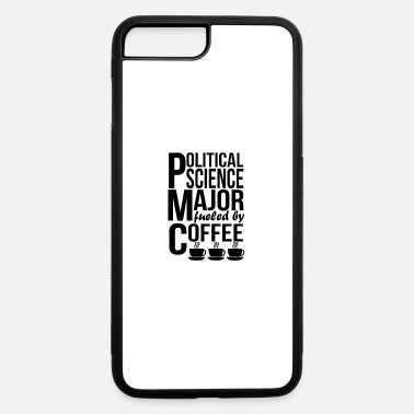 Political Political Science Major Fueled By Coffee - iPhone 7 & 8 Plus Case