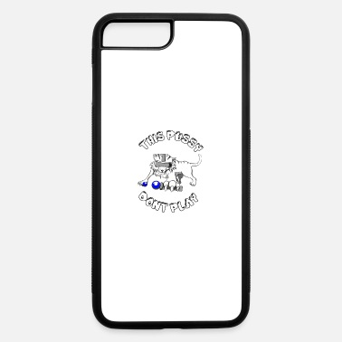 Dont Be Such A Pussy This Pussy Dont play - iPhone 7 & 8 Plus Case