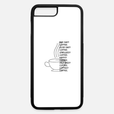 Caffeine Coffee Bad Day Caffeine Hot Drink Quotes Gift - iPhone 7 & 8 Plus Case