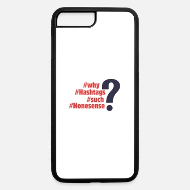 Hash Why hash tags such nonsense? - iPhone 7 Plus/8 Plus Rubber Case