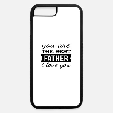 You are the best father i love you - iPhone 7 & 8 Plus Case
