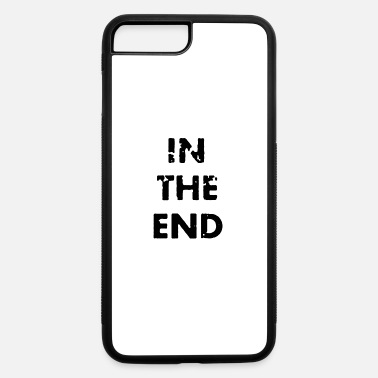End In the end - iPhone 7 & 8 Plus Case