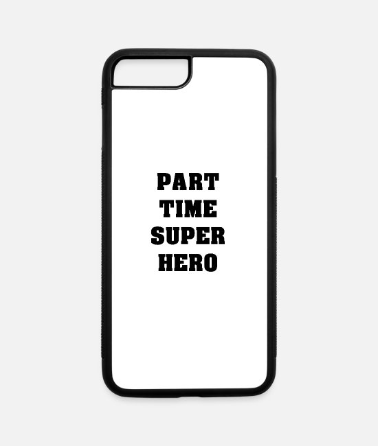 Supervisor iPhone Cases - Part Time Super Hero - iPhone 7 & 8 Plus Case white/black