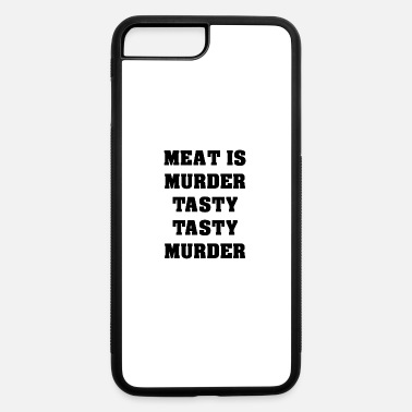 Tasty Meat Is Murder Tasty Tasty Murder - iPhone 7 & 8 Plus Case