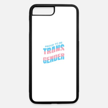 Transgender Proud to be a transgender - iPhone 7 & 8 Plus Case