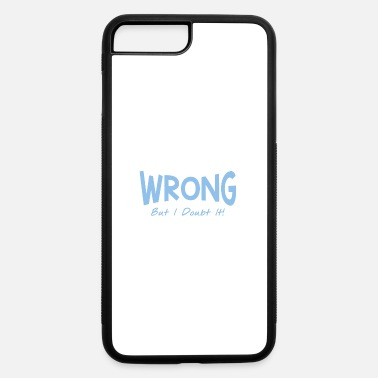 Wrong BE WRONG - iPhone 7 & 8 Plus Case
