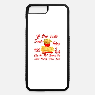 Fries Fork If She Eats French Fries With A Fork She Is Not Go - iPhone 7 & 8 Plus Case