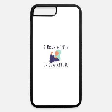 Strong Woman Feminist Quarantine Shirt Cute Funny - iPhone 7 & 8 Plus Case