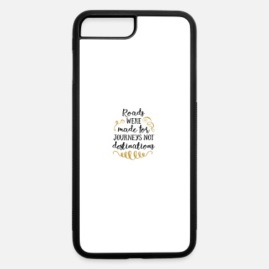 Cool Roads were made for Journeys not destination - iPhone 7 & 8 Plus Case