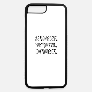 Safe Yourself be yourself trust yourself love yourself quote - iPhone 7 & 8 Plus Case