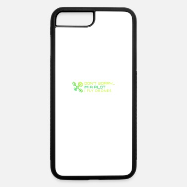 Remote Don't Worry... I'm A Pilot - I Fly Drones - iPhone 7 & 8 Plus Case