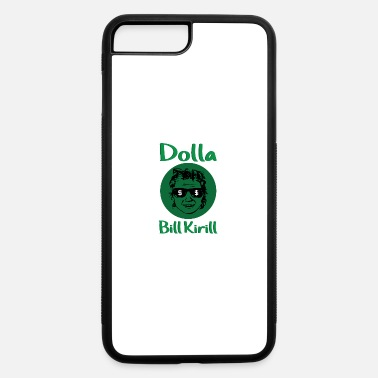 Bill Kirill Dollar Bill Kirill Parody Dolla Bill Kirill - iPhone 7 & 8 Plus Case