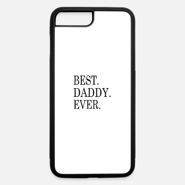 Best Daddy Best Daddy Ever - iPhone 7 & 8 Plus Case