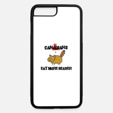 Canadian Beaver Canadians Eat More Beaver - iPhone 7 & 8 Plus Case