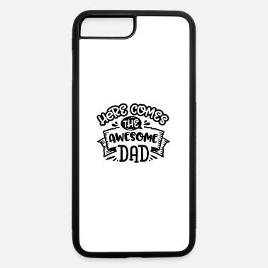Dad Here comes the awesome dad - iPhone 7 & 8 Plus Case