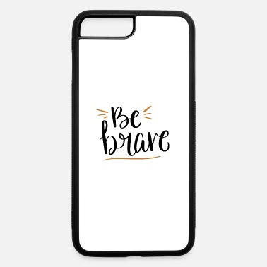 Slogan be brave slogan - iPhone 7 & 8 Plus Case