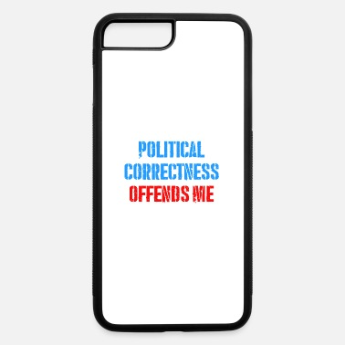 Not Politically Correct POLITICAL CORRECTNESS OFFENDS ME - iPhone 7 & 8 Plus Case