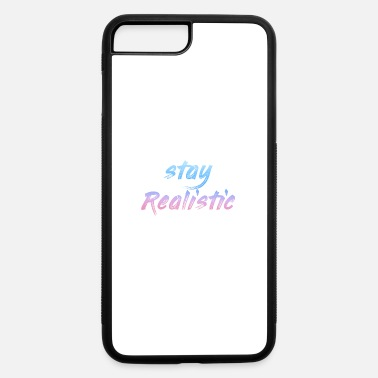 Realist Stay Realistic - iPhone 7 & 8 Plus Case