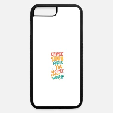 Change Yours Change Your Thoughts and You Change Your World - iPhone 7 & 8 Plus Case