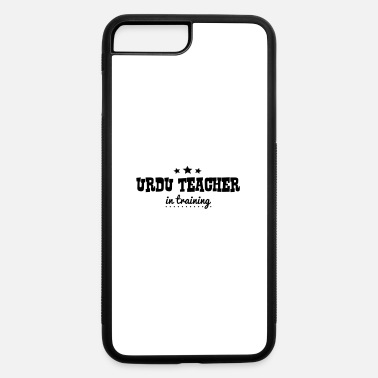 Urdu urdu teacher in training - iPhone 7 & 8 Plus Case