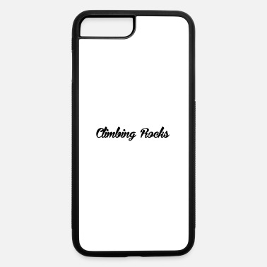 Rock Climbing Rock Climbing Rocks - iPhone 7 & 8 Plus Case