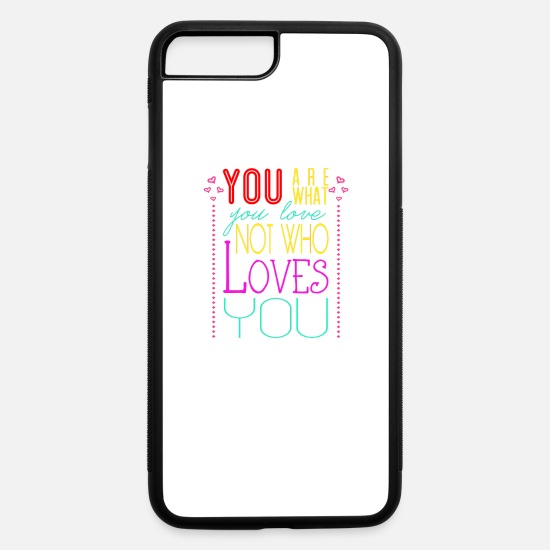Pop Art iPhone Cases - You are what you love not who loves you - iPhone 7 & 8 Plus Case white/black