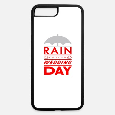 Wedding Day Rain on your wedding day - iPhone 7 Plus/8 Plus Rubber Case