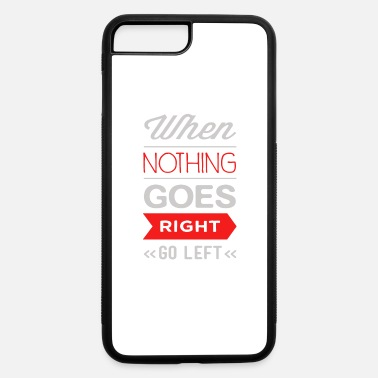 Right When nothing goes right go left - iPhone 7 & 8 Plus Case
