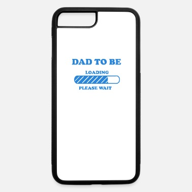 Dad To Be Dad To Be - iPhone 7 & 8 Plus Case