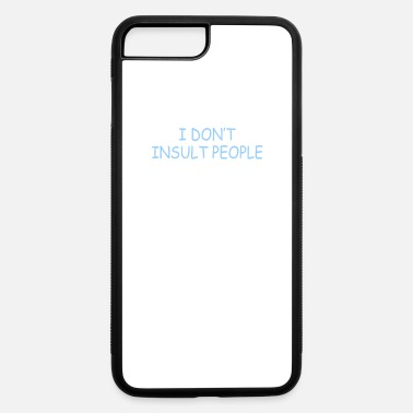 Funny Insults I Dont Insult People - iPhone 7 & 8 Plus Case