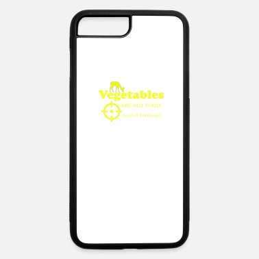 Vegetables Vegetables Are not Food Vegetables - iPhone 7 & 8 Plus Case