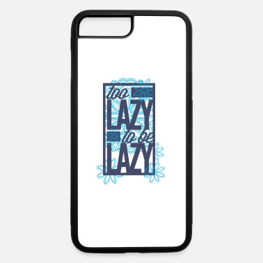 Lazy Too lazy to be lazy - iPhone 7 & 8 Plus Case