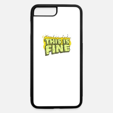 Fine This Is Fine - iPhone 7 & 8 Plus Case