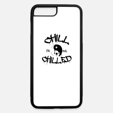 Chill Chill or be Chilled - iPhone 7 Plus/8 Plus Rubber Case