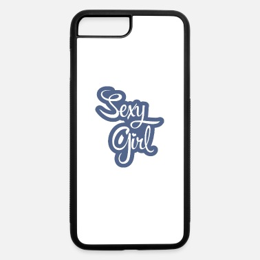 Sexy Girl Sexy Girl - iPhone 7 & 8 Plus Case
