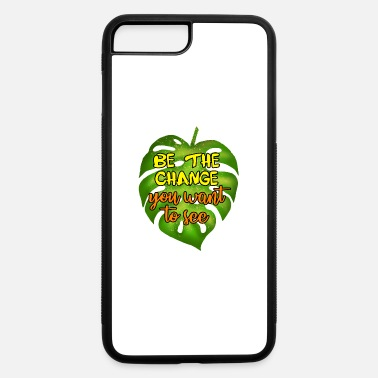 Be the change you want to see. Think green. - iPhone 7 & 8 Plus Case